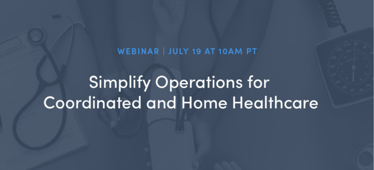 Simplify Operations for Coordinated and Home Healthcare