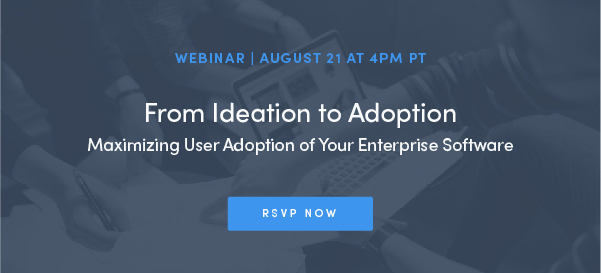 From Ideation to Adoption: Maximizing User Adoption of Your Enterprise Software